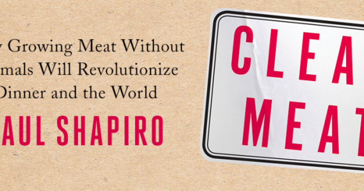 clean meat how growing meat without animals will revolutionize dinner and the world english edition
